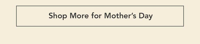 Shop More for Mother's Day